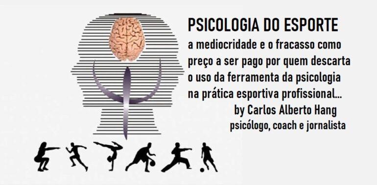 PSICOLOGIA DO ESPORTE: a mediocridade e o fracasso como preço a ser pago por quem descarta o uso da ferramente da psicologia no esporte atual…