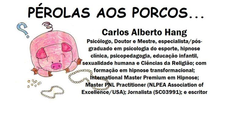 PÉROLAS AOS PORCOS by Carlos Alberto HANG