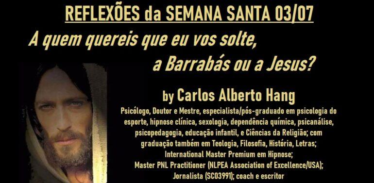 Reflexões da Semana Santa  (3): A quem quereis que eu vos solte, a Barrabás ou a Jesus?