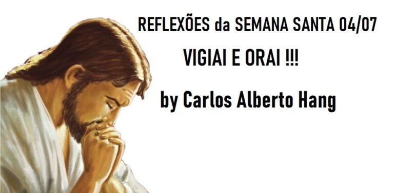 Reflexões de Semana Santa (4): Vigiais e Orai, para que não entreis em tentação!!!